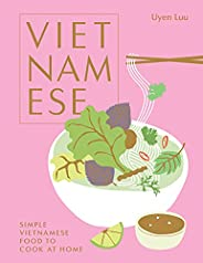 Vietnamese: Simple Vietnamese Food to Cook at Home (English Edition)