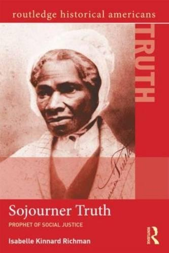 Sojourner Truth: Prophet of Social Justice (Routledge Historical Americans)