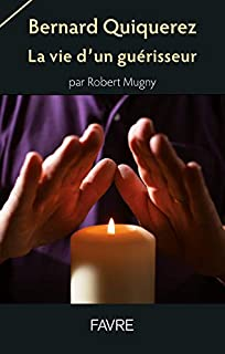 Bernard Quiquerez : la vie d'un guérisseur, Mugny, Robert
