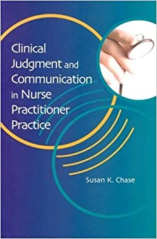 Clinical Judgement and Communication in Nurse Practitioner Practice by Susan K. Chase (2004-05-01)