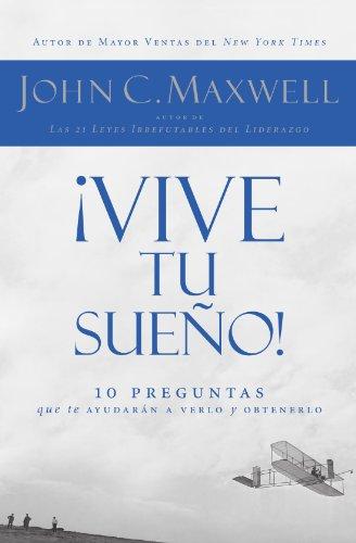 ¡Vive tu sueño!: 10 preguntas que te ayudaran a verlo y obtenerlo (Spanish Edition) [John C. Maxwell] (Tapa Blanda)