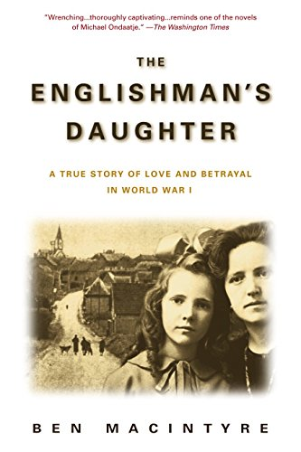 Book cover from The Englishmans Daughter: A True Story of Love and Betrayal in World War I by Ben Macintyre