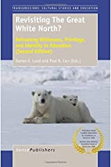 Revisiting The Great White North? Reframing Whiteness, Privilege, and Identity in Education (Second Edition) (Transgressions: Cultural Studies and Education) Paperback
