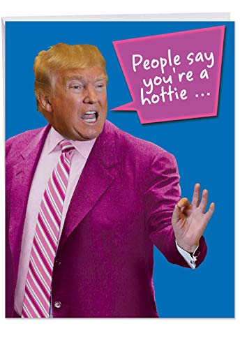 Big Happy Birthday Card With Envelope 8.5 x 11 Inch - Hilarious Greeting Card 'You're A Hottie' - Hottie Proclamation By President Donald J Trump Birthday Card - Bday Cards Gift J4056BDG