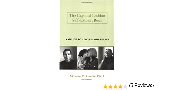 The Gay and Lesbian Self-Esteem Book: A Guide to Loving Ourselves ...
