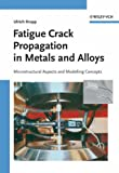 Fatigue Crack Propagation in Metals and Alloys : Microstructural Aspects and Modelling Concepts, Krupp, Ulrich, 3527315373