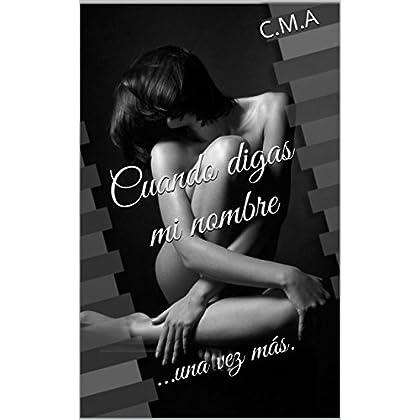 Cuando digas mi nombre: ...una vez más. (Bilogía Mi Nombre nº 2) (Spanish Edition)