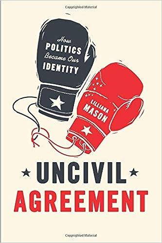 Uncivil Agreement How Politics Became Our Identity Lilliana Mason