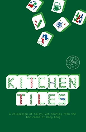 Kitchen Tiles: A Collection of Salty, Wet Stories from the Bar-Rooms of Hong Kong