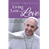 Pope Francis: Living Lent with Love: Encouragement and Daily Prayers