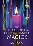 [(The Little Book of Cord and Candle Magick)] [By (author) Soraya Conway] published on (September, 2015)