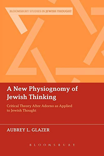 A New Physiognomy of Jewish Thinking: Critical Theory After Adorno as Applied to Jewish Thought