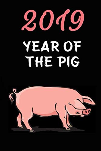 2019 Year Of The Pig: Chinese Astrology Horoscopes Calendar, Planner, Journal, Diary, Chinese New Year Lovers, Perfect Gift (110 pages, Unlinen, 6 x 9)