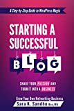 Starting a Successful Blog: Share Your Passion and Turn It into a Business (Grow Your Networking Business Book 1)