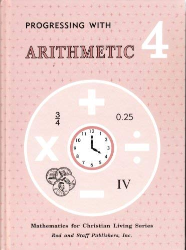 Progressing with Arithmetic 4 Mathematics for Christian Living Series .