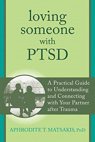 Loving Someone with PTSD: A Practical Guide to Understanding and Connecting with Your Partner after Trauma (The New Harbinger Loving Someone Series) [Aphrodite T. Matsakis PhD] (Tapa Blanda)