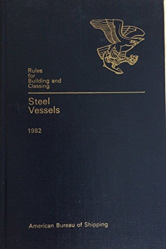 RULES FOR BUILDING AND CLASSING: STEEL VESSELS, 1982. (Rules For Building And Classing Steel Vessels)