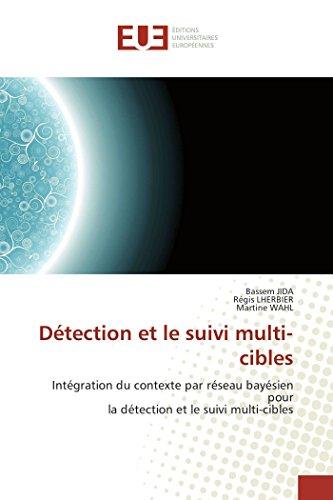Détection et le suivi multi-cibles: Intégration du contexte par réseau bayésien pour la détection et le suivi multi-cibles (French Edition)