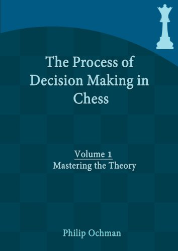 The Process of Decision Making in Chess: Volume 1 - Mastering the Theory (Best Chess Player In The World)