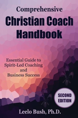 Comprehensive Christian Coach Handbook, Second Edition: Essential Guide to Spirit-Led Coaching and Business Success