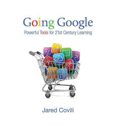 [(Going Google: Powerful Tools for 21st Century Learning )] [Author: Jared J. Covili] [May-2012]