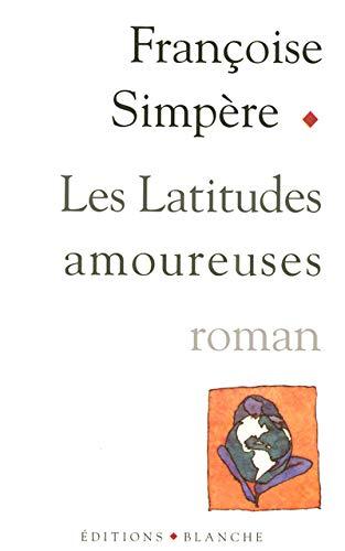 Les Latitudes amoureuses Françoise Simpère