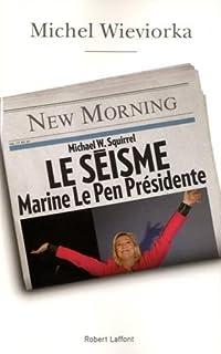 Le séisme : Marine Le Pen présidente, Wieviorka, Michel