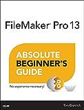 FileMaker Pro 13 Absolute Beginner's Guide