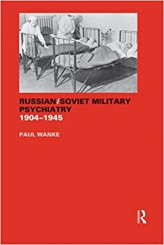 Book Russian/Soviet Military Psychiatry 1904-1945 (Cass Series on the Soviet (Russian) Study of War (Paperback))