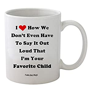 Funny Guy Mugs I Love How We Don't Even Have to Say It Out Loud That I'm Your Favorite Child Ceramic Coffee Mug, White, 11-Ounce