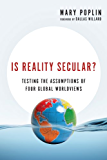 Is Reality Secular?: Testing the Assumptions of Four Global Worldviews (Veritas Books)