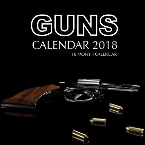 Guns Calendar 2018: 16 Month Calendar pdf epub