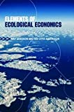 Elements of Ecological Economics : Justice, Sustainability and Prosperity, Andersson, Jan Otto and Eriksson, Ralf, 0415473802