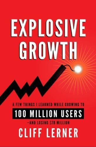 Explosive Growth: A Few Things I Learned While Growing To 100 Million Users...