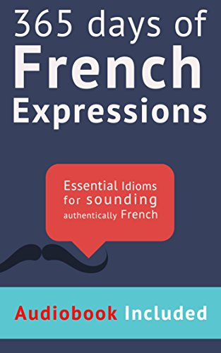 365 Days of French Expressions: Audiobook Edition: Learn one new French Expression per Day (with audiobook and exercises). (French Edition)