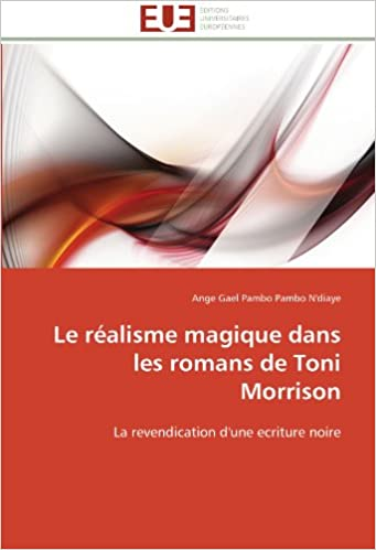 Lire en ligne Le réalisme magique dans les romans de Toni Morrison: La revendication d'une ecriture noire pdf