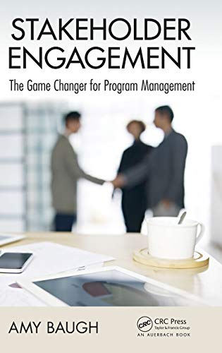 Stakeholder Engagement: The Game Changer for Program Management (Best Practices in Portfolio, Program, and Project Management)