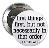 Doctor Who Quote - FIRST THINGS FIRST - BUT NOT NECESSARILY IN THAT ORDER 1.25