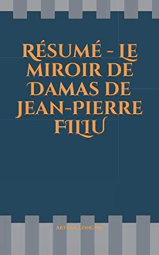 Résumé - Le Miroir De Damas De Jean-Pierre FILIU French Edition