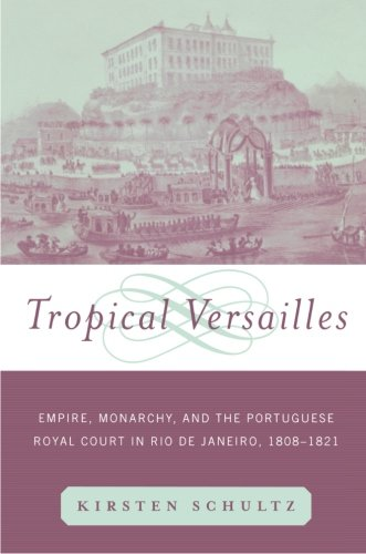 Tropical Versailles: Empire, Monarchy, and the Portuguese Royal Court in Rio de Janeiro, 1808-1821 (New World in the Atl