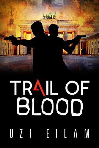 Trail of Blood: A Gripping Thriller About the Mossad, Terror and Iranian Nuclear Weapon (International Espionage Book 1) by [Eilam, Uzi]