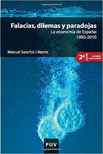 Falacias, dilemas y paradojas, 2a ed.: La economía de España: 1980-2010: 115 Educació. Sèrie Materials: Amazon.es: Sanchis, Manuel: Libros