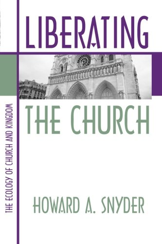 Liberating the Church : The Ecology of Church and Kingdom