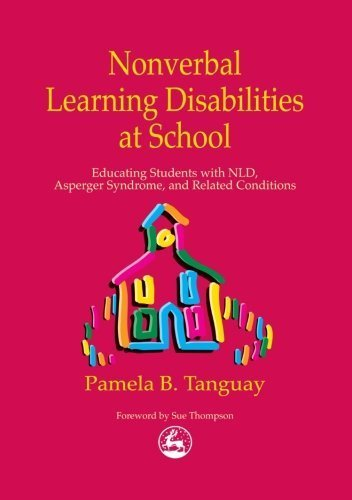 Nonverbal Learning Disabilities at School: Educating Students With Nld, Asperger Syndrome and Related Conditions by Tanguay, Pamela B. (2001) Paperback