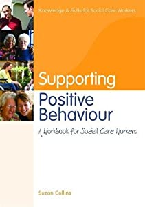 Supporting Positive Behaviour: A Workbook for Social Care Workers (Knowledge and Skills for Social Care Workers)