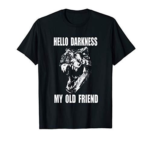 Dinosaur hello darkness my old friend t-shirt Gift love ()