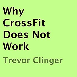 Why CrossFit Does Not Work Audiobook