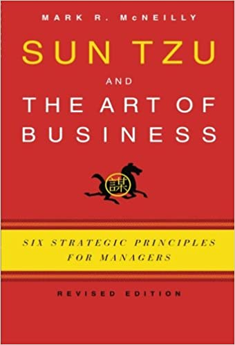 Amazon Com Sun Tzu And The Art Of Business Six Strategic Principles For Managers 9780199782918 Mcneilly Mark R Books