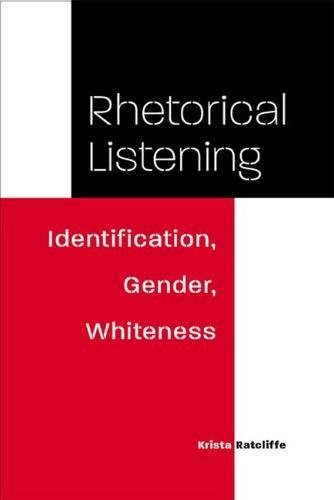 Rhetorical Listening: Identification, Gender, Whiteness (Studies in Rhetorics and Feminisms)