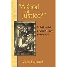 "A God of Justice?"": The Problem of Evil in Twentieth-Century Black Literature"